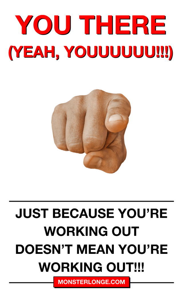 Just because you're working out doesn't mean you're working out!!!