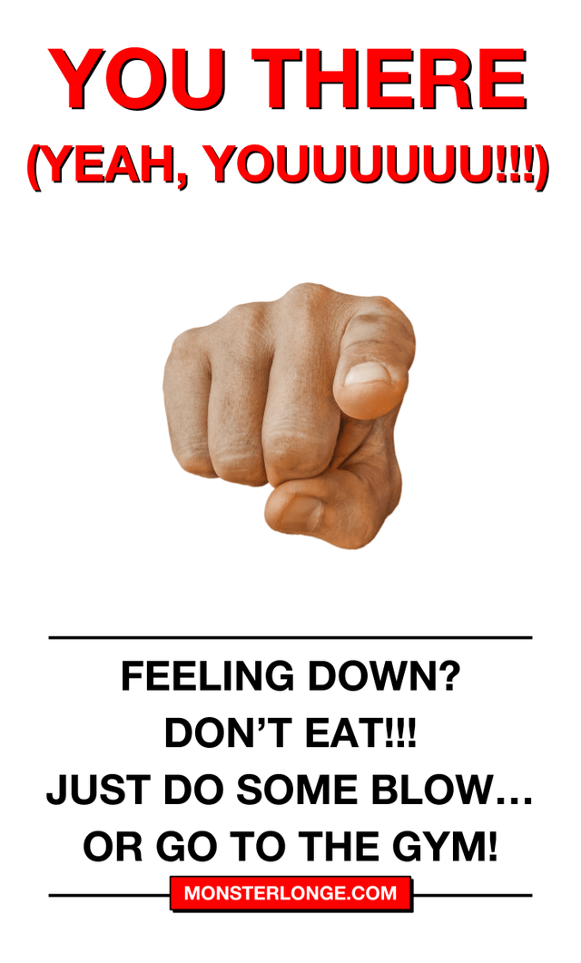 Feeling down? DON'T EAT!!! Just do some blow…or go to the gym!