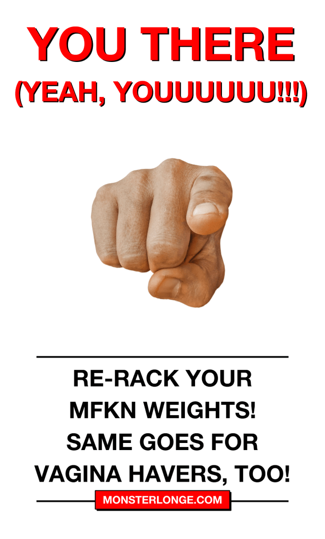 Re-rack your MFKN weights! Same goes for vagina havers, too!