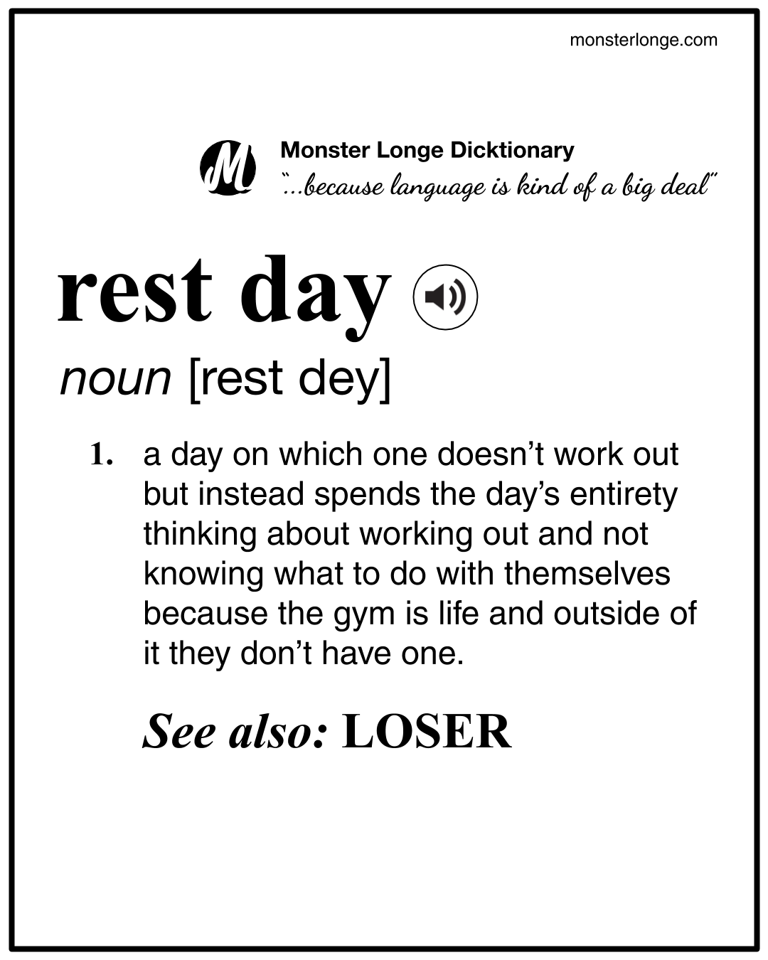 Rest Day: a day on which one doesn't work out but instead spends the day's entirety thinking about working out and not knowing what to do with themselves because the gym is life and outside of it they don't have one.