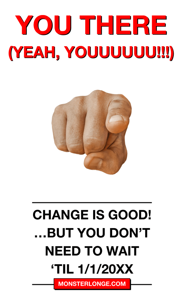 Change is good! …but you don't need to wait 'til 1/1/20XX